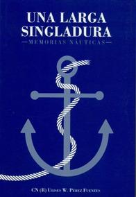 Una Larga Singladura Memorias Nauticas Ulises Pérez Fuentes