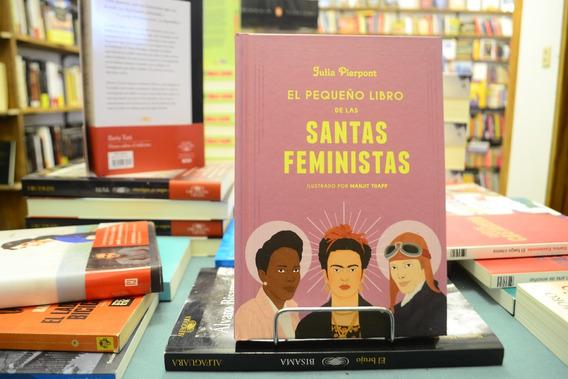 El Pequeño Libro De Las Santas Feministas. Julia Pierpont.