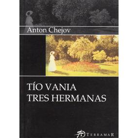 Tío Vania -tres Hermanas / Anton Chejov