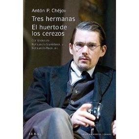 Tres Hermanas / El Huerto De Los Cerezos - Chéjov, Antón P.