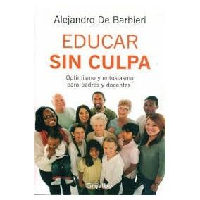 Educar Sin Culpa / Alejandro De Barbieri (envíos)