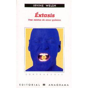 Welsh, Irvine - Extasis - Tres Relatos De Amor Quimico