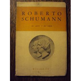Roberto Schumann Su Arte Y Su Vida Ensayo Autobiografico