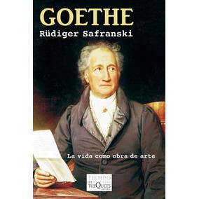 Goethe. La Vida Como Obra De Arte - Rüdiger Safranski