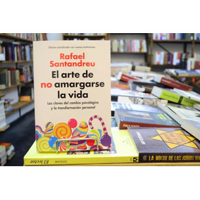 El Arte De No Amargarse La Vida. Rafael Santandreu.