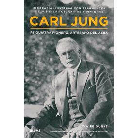 Carl Jung: Psiquiatra Pionero, Artesano Del Alma. Biografia