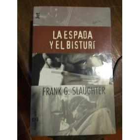 La Espada Y El Bisturi - Frank G. Slaughter