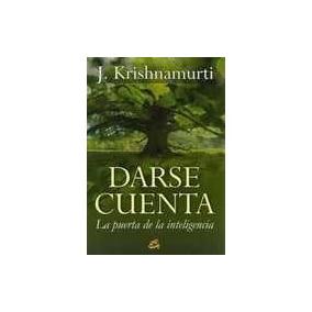 Darse Cuenta. La Puerta De La Inteligencia - Krishnamurti