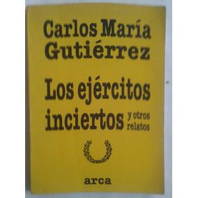 Los Ejércitos Inciertos. Carlos Ma.gutierrez