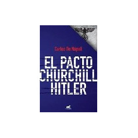 El Pacto Churchill Hitler - Da Napoli, Carlos