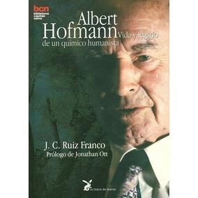 Albert Hofmann Vida Y Legado De Un Quimico H De Liebre De Ma