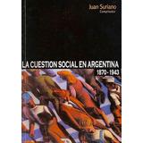 Juan Suriano - La Cuestión Social En Argentina 1870 - 1943
