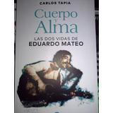 Cuerpo Y Alma - Dos Vidas De Eduardo Mateo / Tapia (envíos)
