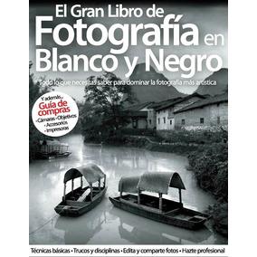 El Gran Libro De La Fotografía En Blanco Y Negro Axel Sprin