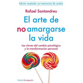 Libro El Arte De No Amargarse La Vida Autoayuda Pdf