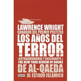 Los Años Del Terror. De Al-qaeda Al Estado Islámico - Wright