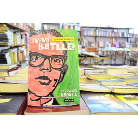 ¡viva Batlle! El Último Idealista. Washington Abdala.