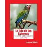 Libro : La Isla De Las Cotorras - Federico Villoch