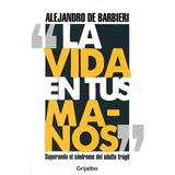 Libro: La Vida En Tus Manos ( Alejandro De Barbieri)