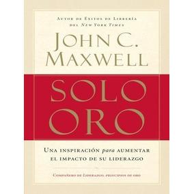 Solo Oro - John C. Maxwell - Libro De Liderazgo