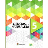 Ciencias De La Naturaleza 5 / Santillana / Saber Hacer/ 2018