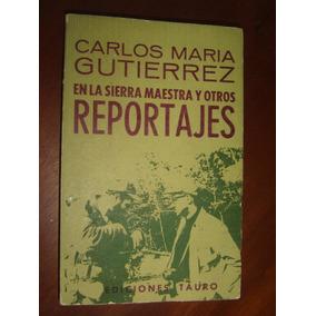 Carlos M. Guterrez, En La Sierra Maestra Y Otros Reportajes