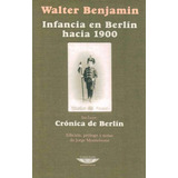 Infancia En Berlin Hacia 1900 - Benjamin, Walter