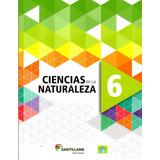 Ciencias De La Naturaleza 6 / Santillana / Saber Hacer/ 2018