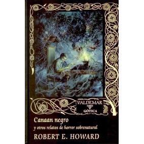 Robert E. Howard - Canaan Negro Y Otros Cuentos - Valdemar