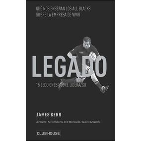 Legado 15 Lecciones Sobre Liderazgo - James Kerr