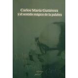 Carlos Maria Gutierrez Y El Sentido Magico De La Palabra De