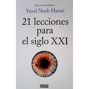 21 Lecciones Para El Siglo Xxi / Yuval Noah Harari