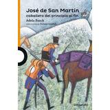José De San Martín Caballero De Principio A Fin * Loqueleo