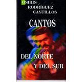 Cantos Del Norte Y Del Sur - Osiris Rodríguez Castillos