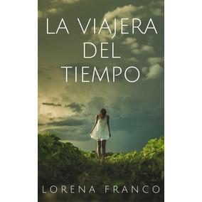 La Viajera Del Tiempo Lorena Franco Libro Pdf Digital