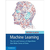 Machine Learning: The Art And Science Of Algorithms