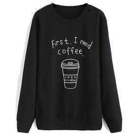 Sudadera First I Need Coffee (fashion) (moda Invierno)