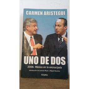 Uno De Dos 2006: México En La Encrucijada Carmen Aristegui