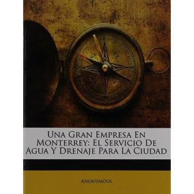 Libro Una Gran Empresa En Monterrey: El Servicio De Agua Y