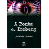 Ponta Do Iceberg A De José Carlos Gutierrez Cia Dos Livros