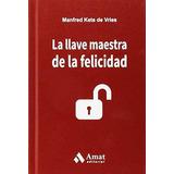 La Llave Maestra De La Felicidad Tapa Dura De Manfred Kets