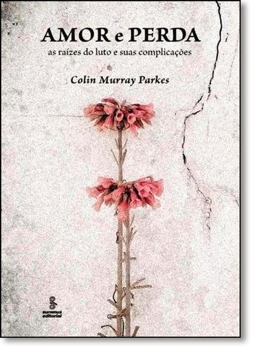 amor e perda as raízes do luto e suas complicações coleção p