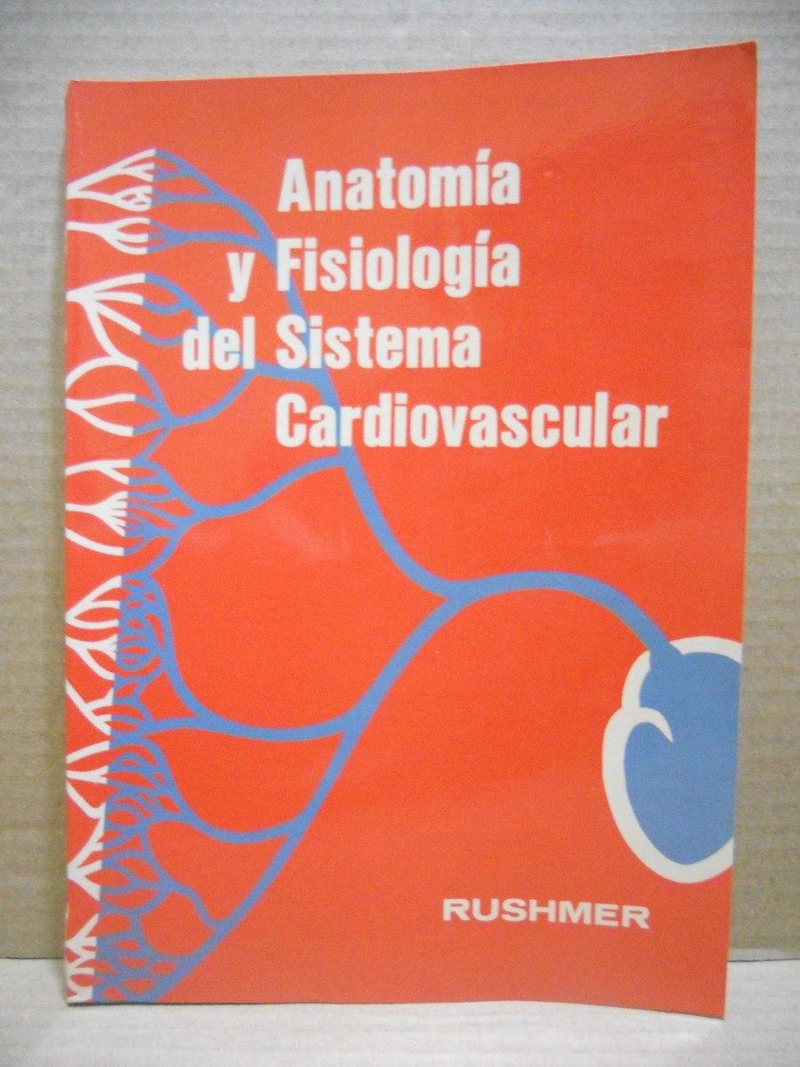 Anatomía Y Fisiología Del Sistema Cardiovascular - R Rushmer - $ 200 ...
