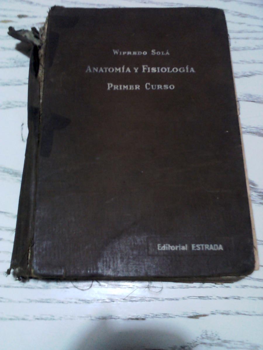 Anatomia Y Fisiologia Primer Curso Wilfredo Solá - $ 40,00 en ...