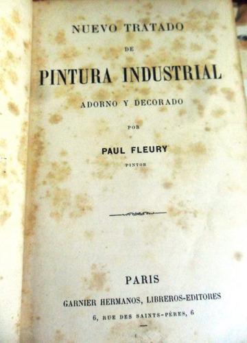 arte. nuevo tratado de pintura industrial. paul fleury.paris