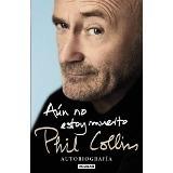 aún no estoy muerto. autobiografía - phil collins