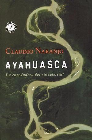 ayahuasca la enredadera del río celestial - naranjo, claudi