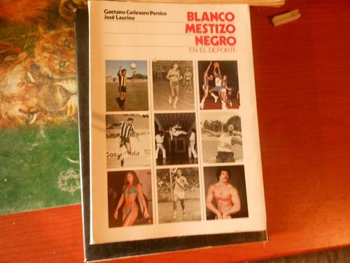 *blanco, mestizo,negro en el deporte -g.carlevaro j.laurino