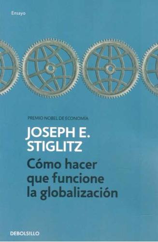 como hacer que funcione la globalizacion - stiglitz