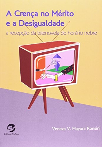 crença no mérito e a desigualdade a a recepção da telenovela